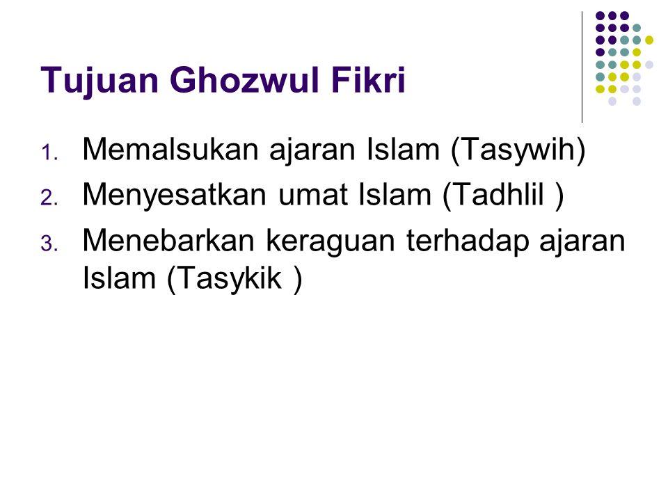 Tujuan Ghozwul Fikri 1.Memalsukan ajaran Islam (Tasywih) 2.
