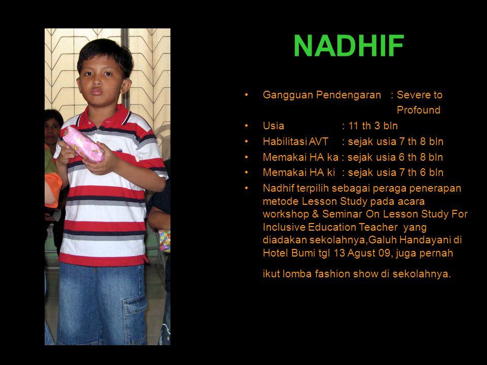 NADHIF •Gangguan Pendengaran : Severe to Profound •Usia : 11 th 3 bln •Habilitasi AVT : sejak usia 7 th 8 bln •Memakai HA ka : sejak usia 6 th 8 bln •