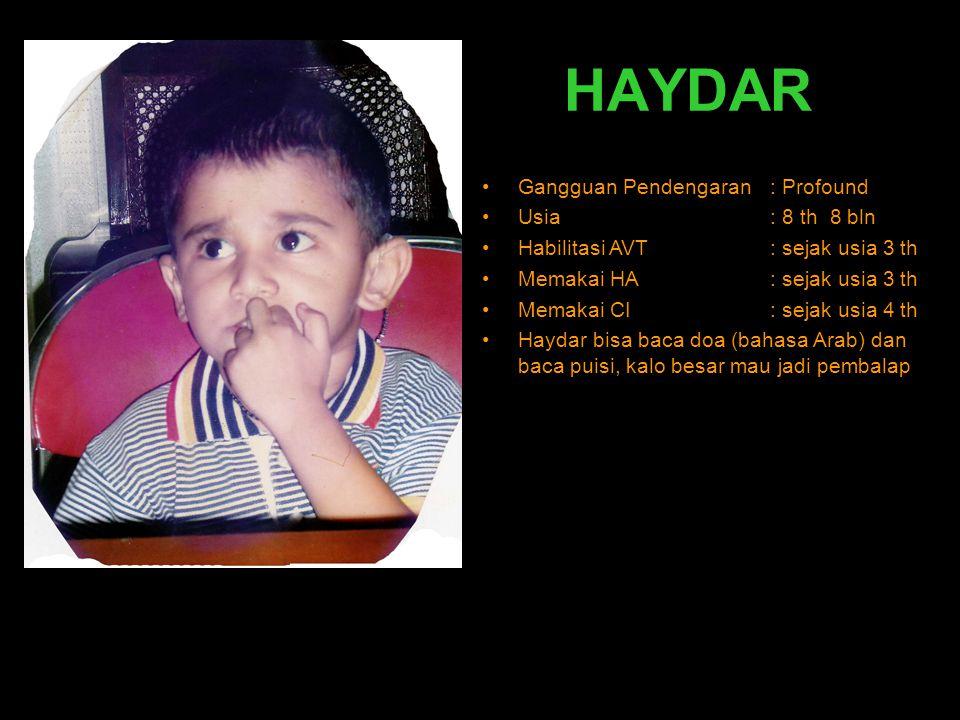 HAYDAR •Gangguan Pendengaran : Profound •Usia : 8 th 8 bln •Habilitasi AVT : sejak usia 3 th •Memakai HA: sejak usia 3 th •Memakai CI: sejak usia 4 th