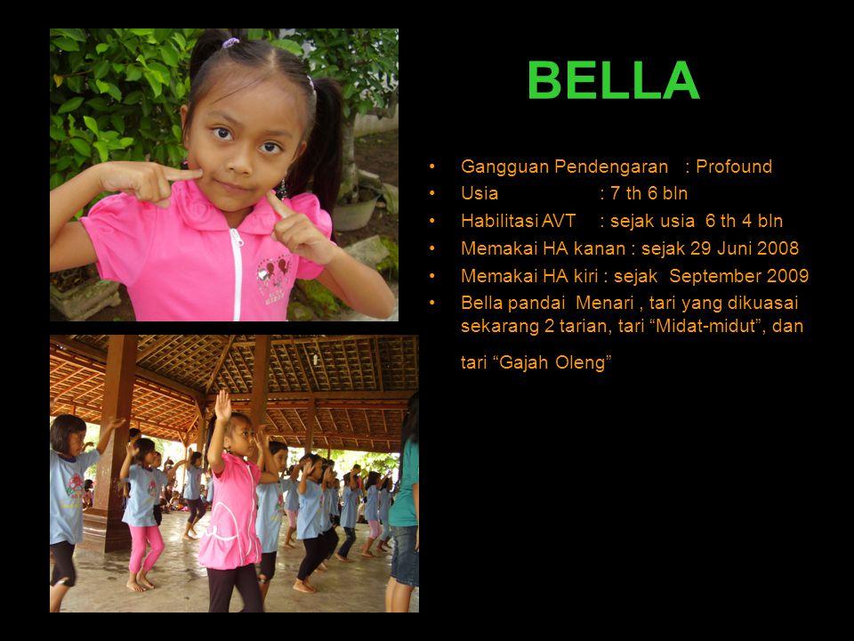 BELLA •Gangguan Pendengaran : Profound •Usia: 7 th 6 bln •Habilitasi AVT: sejak usia 6 th 4 bln •Memakai HA kanan : sejak 29 Juni 2008 •Memakai HA kir