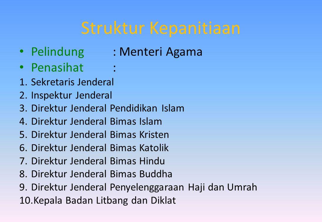 Struktur Kepanitiaan • Pelindung: Menteri Agama • Penasihat: 1.Sekretaris Jenderal 2.Inspektur Jenderal 3.Direktur Jenderal Pendidikan Islam 4.Direktu