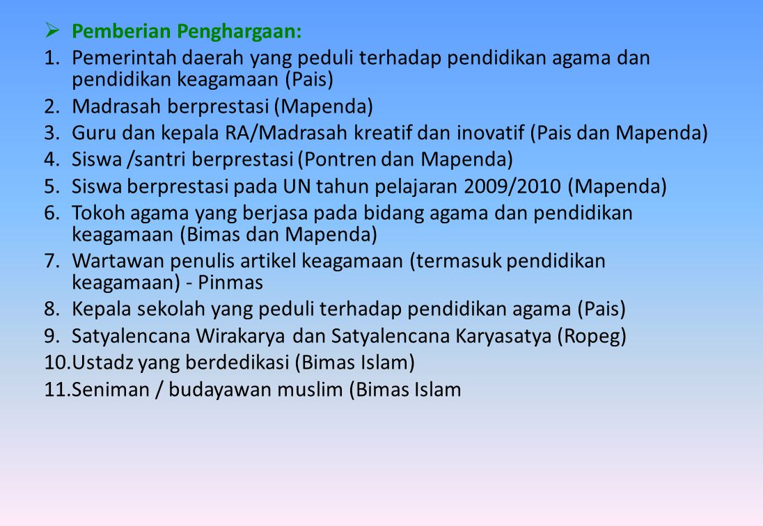  Pemberian Penghargaan: 1.Pemerintah daerah yang peduli terhadap pendidikan agama dan pendidikan keagamaan (Pais) 2.Madrasah berprestasi (Mapenda) 3.