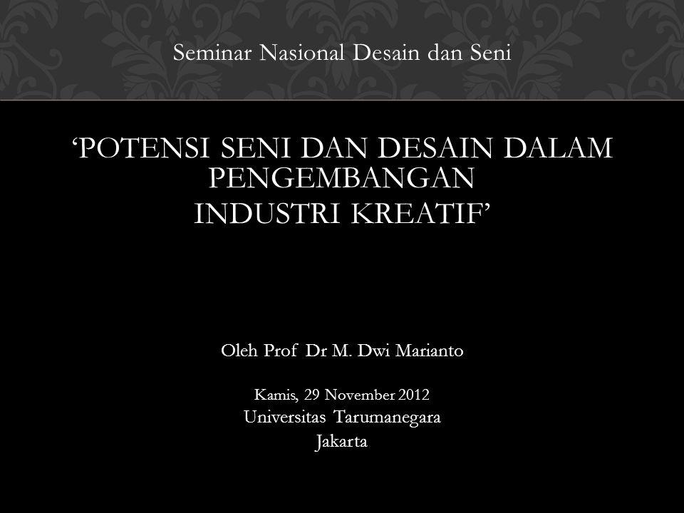 Seminar Nasional Desain dan Seni 'POTENSI SENI DAN DESAIN DALAM PENGEMBANGAN INDUSTRI KREATIF' Oleh Prof Dr M.
