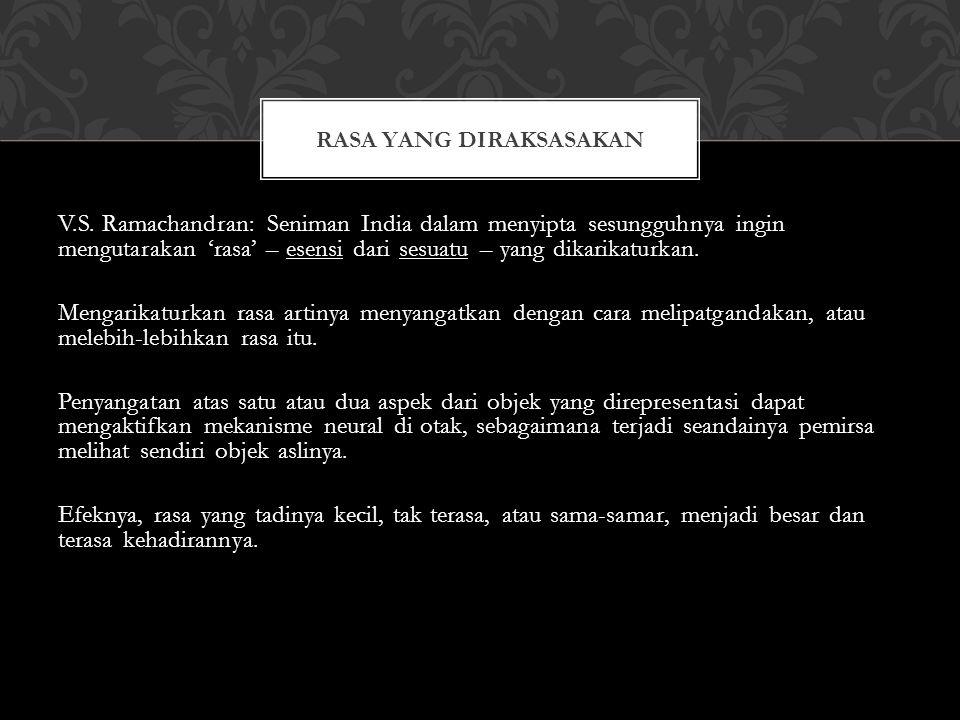 V.S. Ramachandran: Seniman India dalam menyipta sesungguhnya ingin mengutarakan 'rasa' – esensi dari sesuatu – yang dikarikaturkan. Mengarikaturkan ra