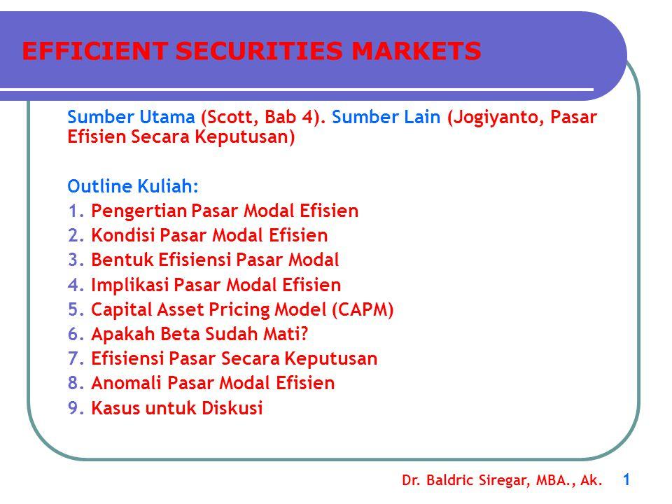 Dr. Baldric Siregar, MBA., Ak. 1 Sumber Utama (Scott, Bab 4). Sumber Lain (Jogiyanto, Pasar Efisien Secara Keputusan) Outline Kuliah: 1. Pengertian Pa