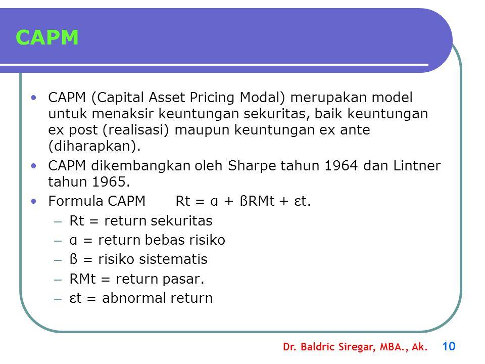 Dr. Baldric Siregar, MBA., Ak. 10 CAPM •CAPM (Capital Asset Pricing Modal) merupakan model untuk menaksir keuntungan sekuritas, baik keuntungan ex pos