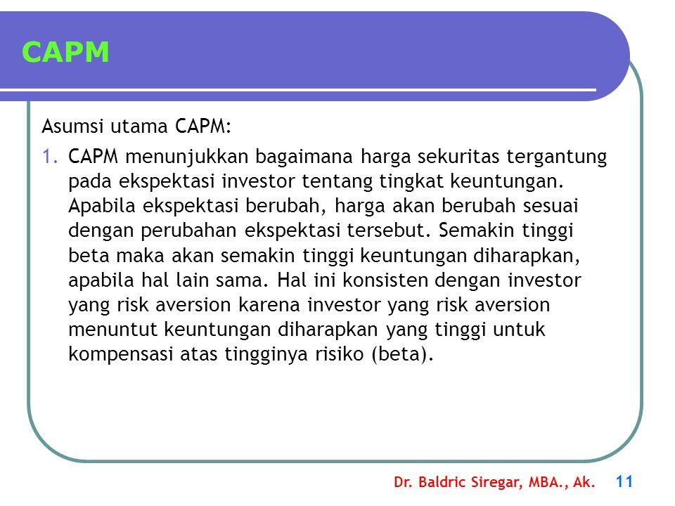 Dr. Baldric Siregar, MBA., Ak. 11 CAPM Asumsi utama CAPM: 1.CAPM menunjukkan bagaimana harga sekuritas tergantung pada ekspektasi investor tentang tin