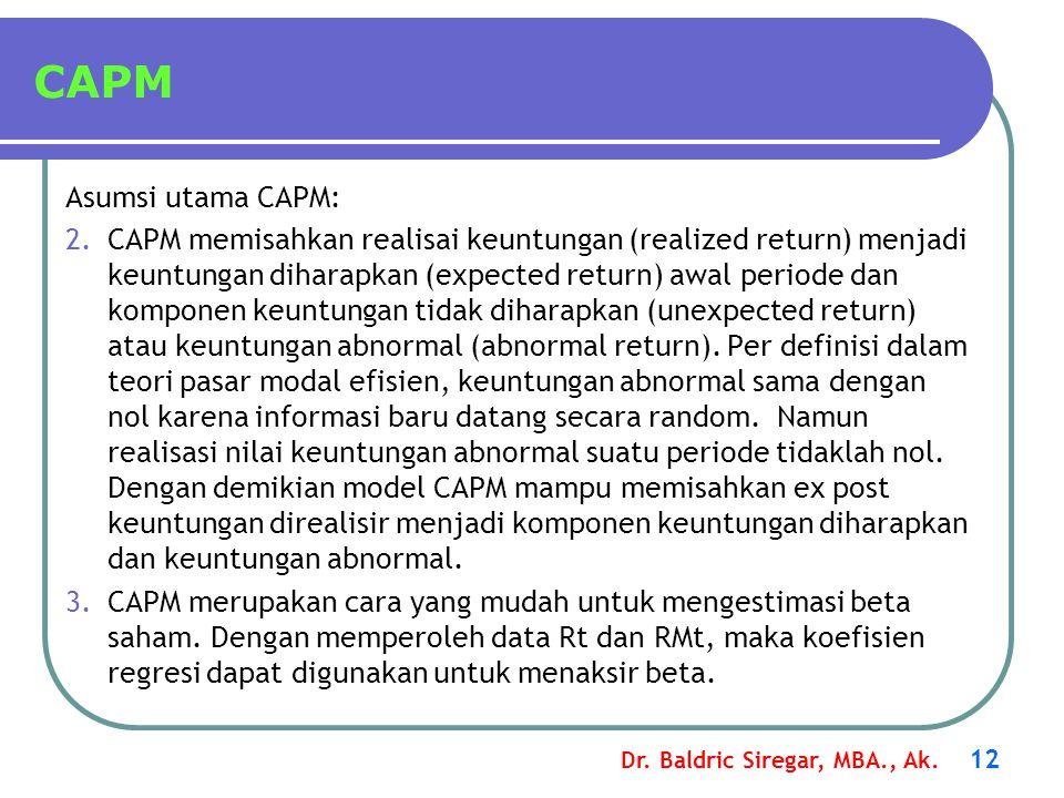 Dr. Baldric Siregar, MBA., Ak. 12 CAPM Asumsi utama CAPM: 2.CAPM memisahkan realisai keuntungan (realized return) menjadi keuntungan diharapkan (expec