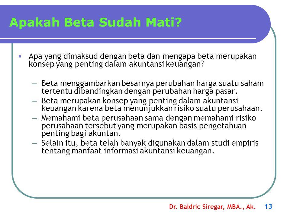 Dr. Baldric Siregar, MBA., Ak. 13 Apakah Beta Sudah Mati? •Apa yang dimaksud dengan beta dan mengapa beta merupakan konsep yang penting dalam akuntans