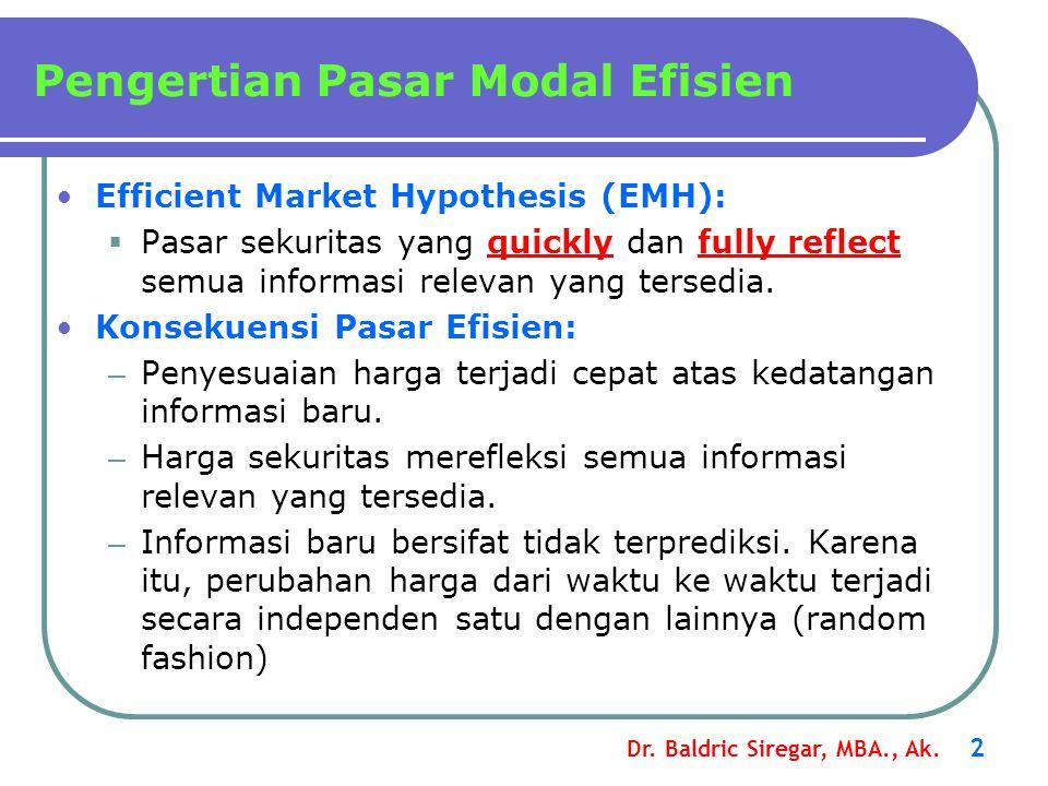 Dr. Baldric Siregar, MBA., Ak. 2 •Efficient Market Hypothesis (EMH):  Pasar sekuritas yang quickly dan fully reflect semua informasi relevan yang ter