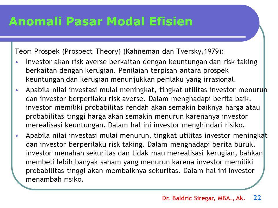 Dr. Baldric Siregar, MBA., Ak. 22 Anomali Pasar Modal Efisien Teori Prospek (Prospect Theory) (Kahneman dan Tversky,1979): •Investor akan risk averse