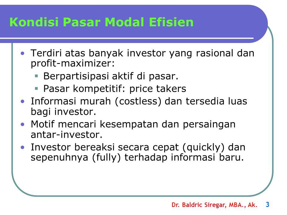 Dr. Baldric Siregar, MBA., Ak. 3 Kondisi Pasar Modal Efisien •Terdiri atas banyak investor yang rasional dan profit-maximizer:  Berpartisipasi aktif