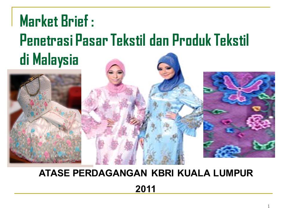1 Market Brief : Penetrasi Pasar Tekstil dan Produk Tekstil di Malaysia ATASE PERDAGANGAN KBRI KUALA LUMPUR 2011