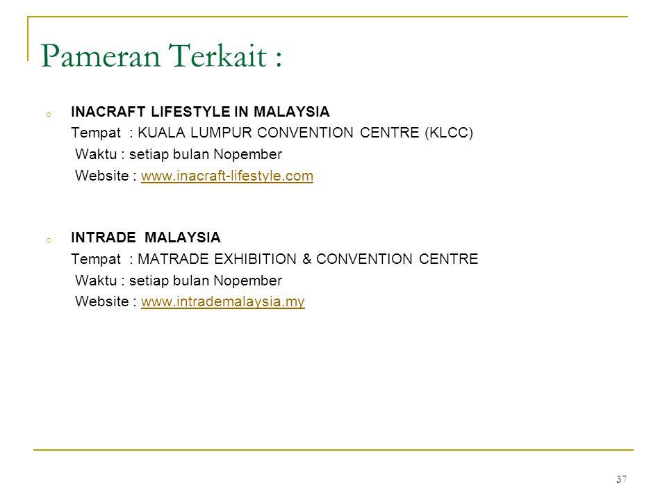37 Pameran Terkait : o INACRAFT LIFESTYLE IN MALAYSIA Tempat : KUALA LUMPUR CONVENTION CENTRE (KLCC) Waktu : setiap bulan Nopember Website : www.inacr