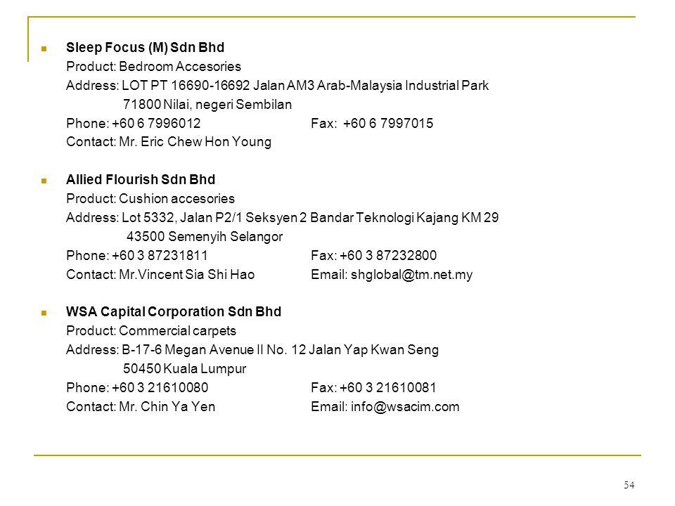 54  Sleep Focus (M) Sdn Bhd Product: Bedroom Accesories Address: LOT PT 16690-16692 Jalan AM3 Arab-Malaysia Industrial Park 71800 Nilai, negeri Sembi