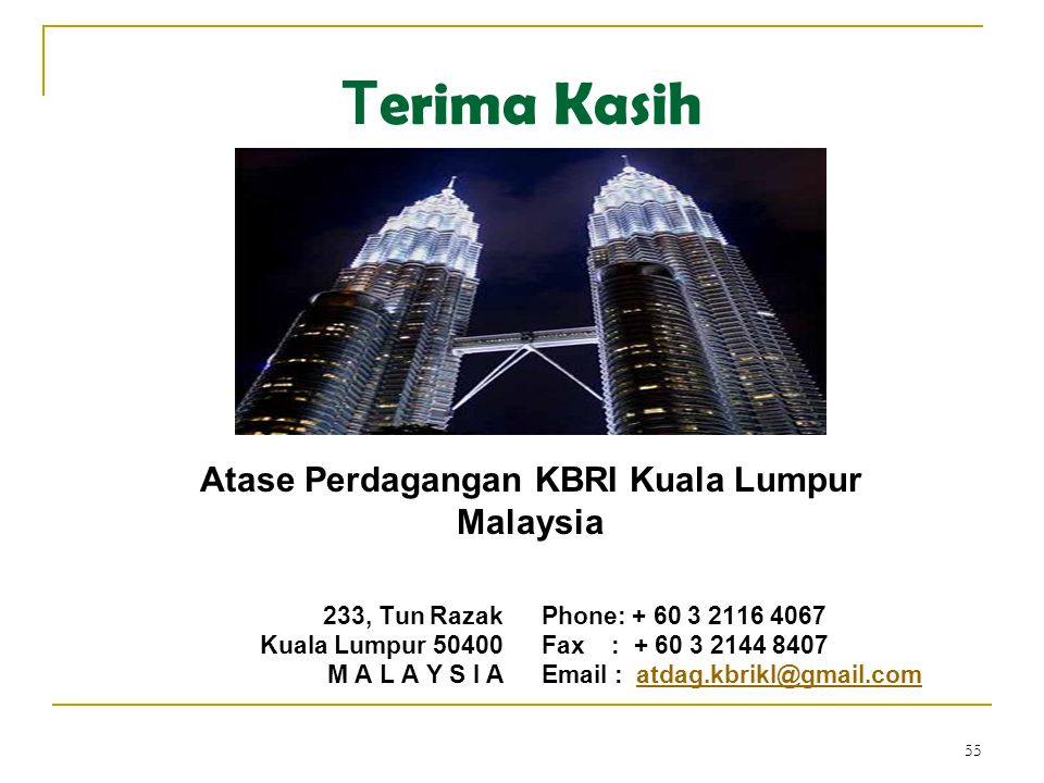 55 T erima Kasih 233, Tun Razak Kuala Lumpur 50400 M A L A Y S I A Phone: + 60 3 2116 4067 Fax : + 60 3 2144 8407 Email : atdag.kbrikl@gmail.comatdag.