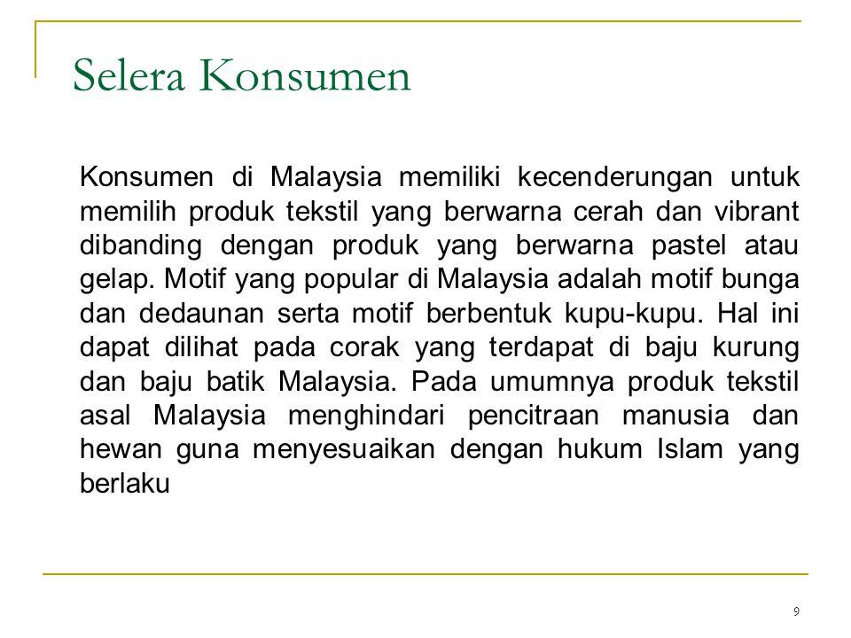 9 Selera Konsumen Konsumen di Malaysia memiliki kecenderungan untuk memilih produk tekstil yang berwarna cerah dan vibrant dibanding dengan produk yan
