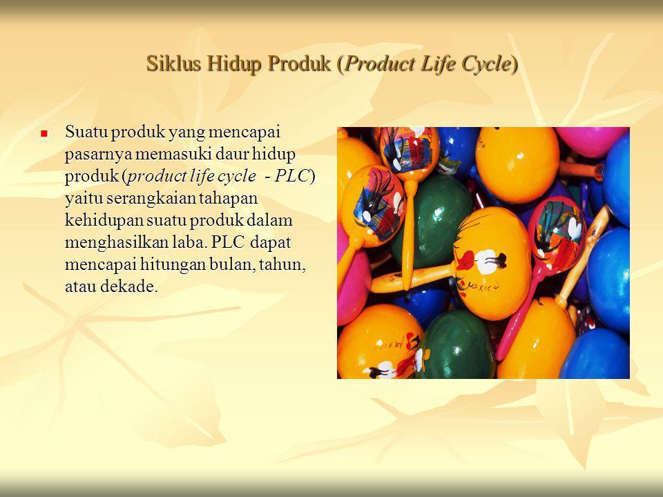 Siklus Hidup Produk (Product Life Cycle)  Suatu produk yang mencapai pasarnya memasuki daur hidup produk (product life cycle - PLC) yaitu serangkaian