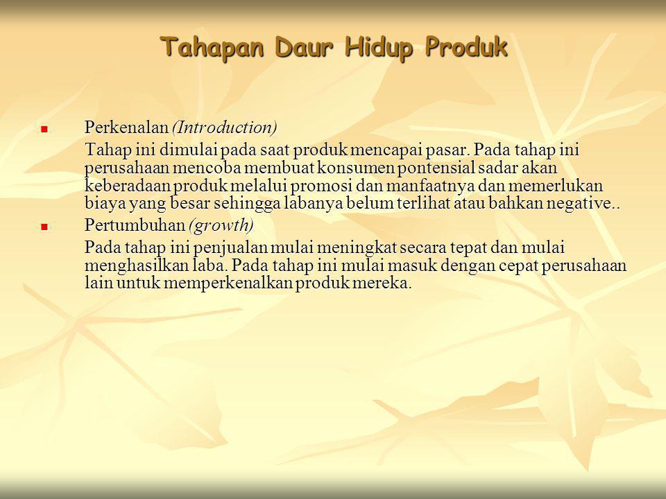 Tahapan Daur Hidup Produk  Perkenalan (Introduction) Tahap ini dimulai pada saat produk mencapai pasar. Pada tahap ini perusahaan mencoba membuat kon