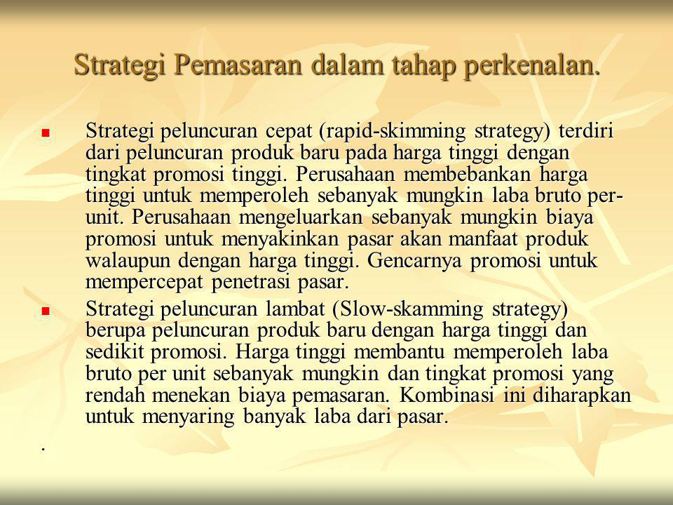 Strategi Pemasaran dalam tahap perkenalan.  Strategi peluncuran cepat (rapid-skimming strategy) terdiri dari peluncuran produk baru pada harga tinggi