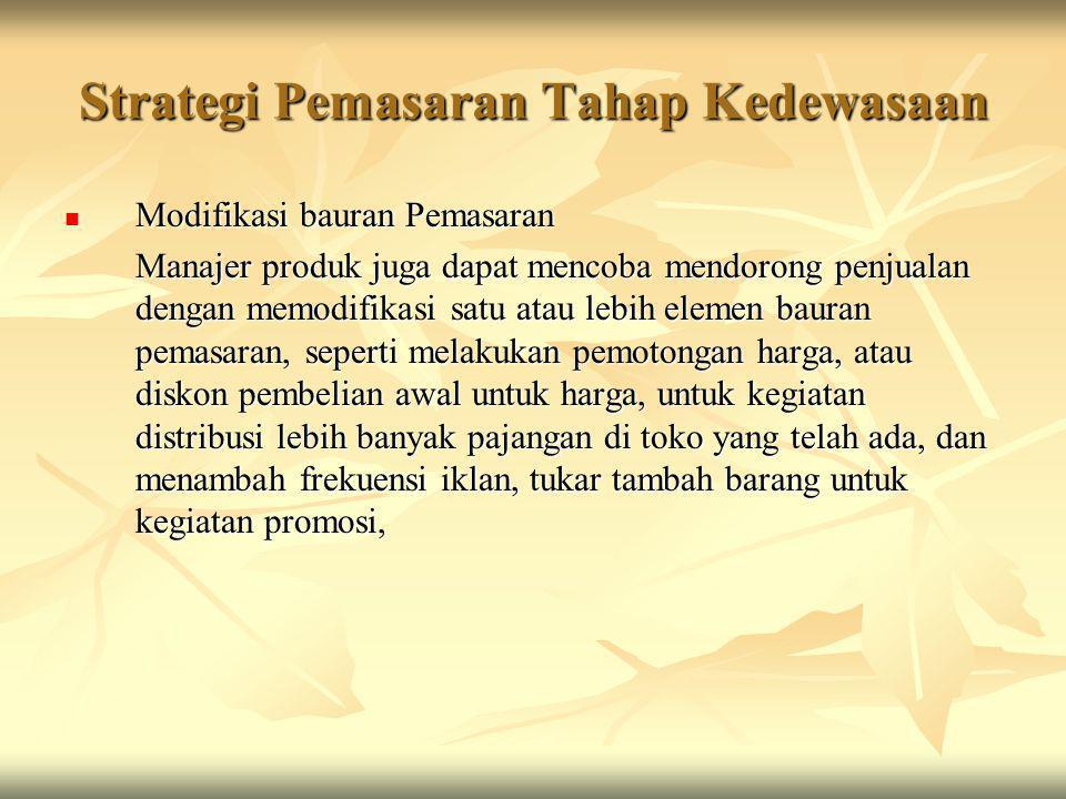 Strategi Pemasaran Tahap Kedewasaan  Modifikasi bauran Pemasaran Manajer produk juga dapat mencoba mendorong penjualan dengan memodifikasi satu atau