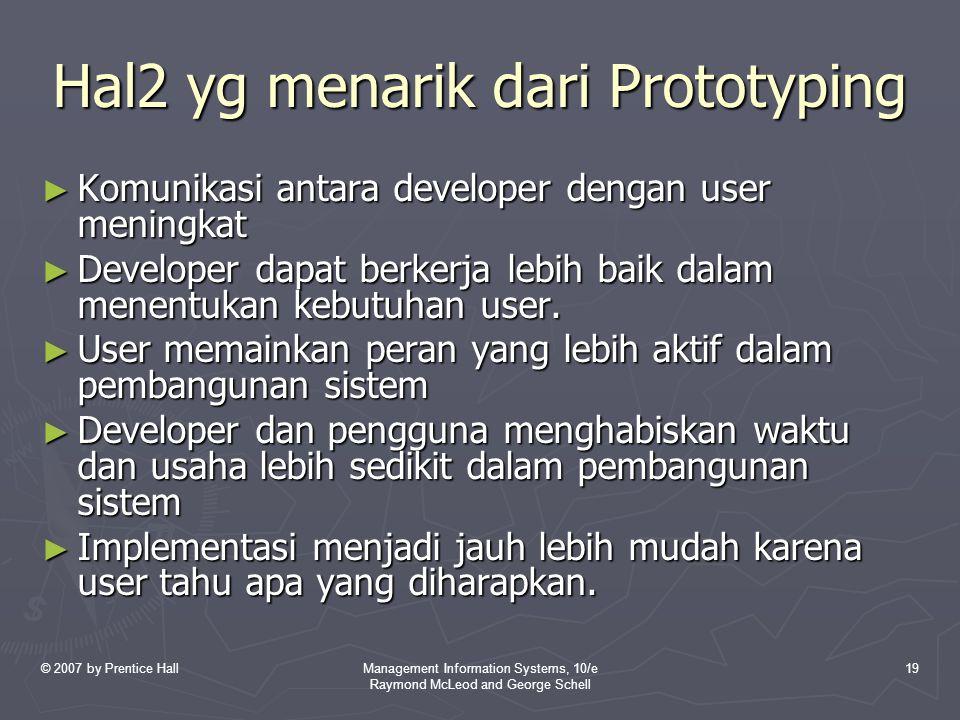 © 2007 by Prentice HallManagement Information Systems, 10/e Raymond McLeod and George Schell 19 Hal2 yg menarik dari Prototyping ► Komunikasi antara d