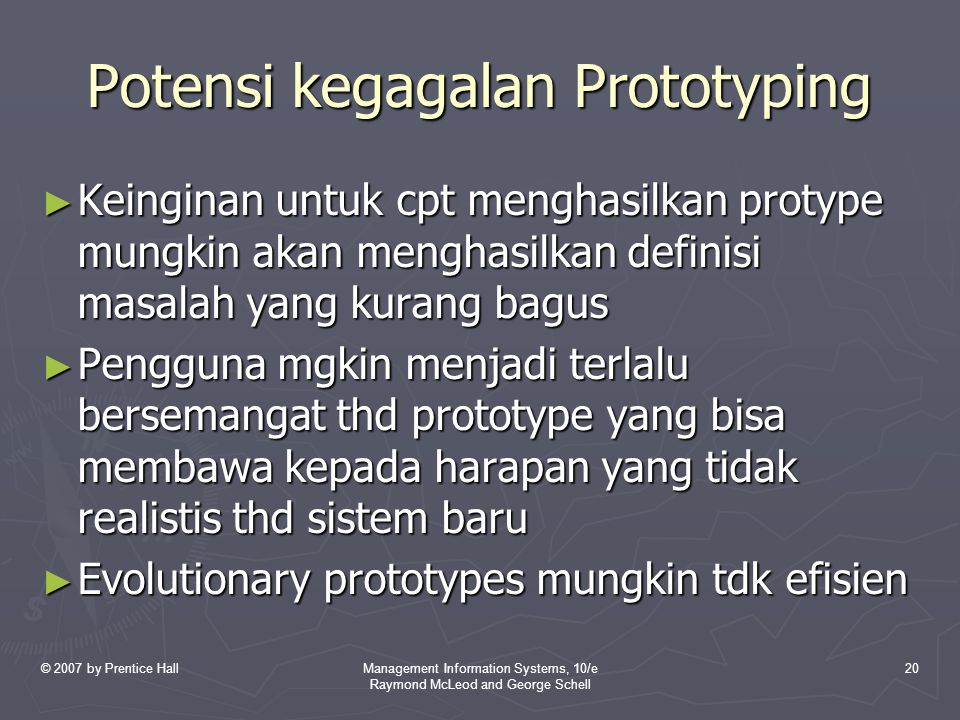 © 2007 by Prentice HallManagement Information Systems, 10/e Raymond McLeod and George Schell 20 Potensi kegagalan Prototyping ► Keinginan untuk cpt me