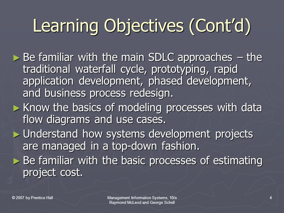 © 2007 by Prentice HallManagement Information Systems, 10/e Raymond McLeod and George Schell 4 Learning Objectives (Cont'd) ► Be familiar with the mai