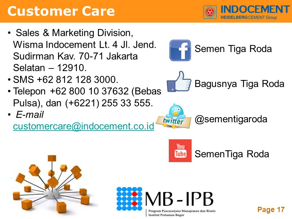 Powerpoint Templates Page 17 Customer Care • Sales & Marketing Division, Wisma Indocement Lt.