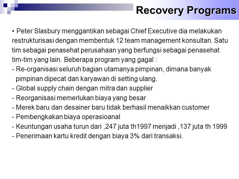 Recovery Programs •Peter Slasbury menggantikan sebagai Chief Executive dia melakukan restrukturisasi dengan membentuk 12 team management konsultan. Sa