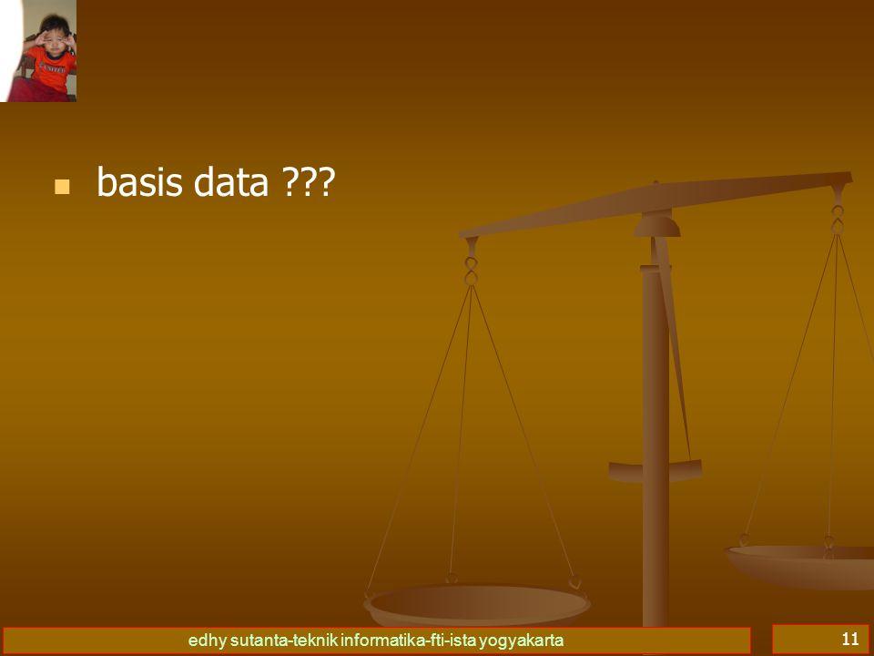 edhy sutanta-teknik informatika-fti-ista yogyakarta 11   basis data ???