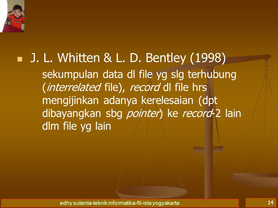 edhy sutanta-teknik informatika-fti-ista yogyakarta 14   J. L. Whitten & L. D. Bentley (1998) sekumpulan data dl file yg slg terhubung (interrelated