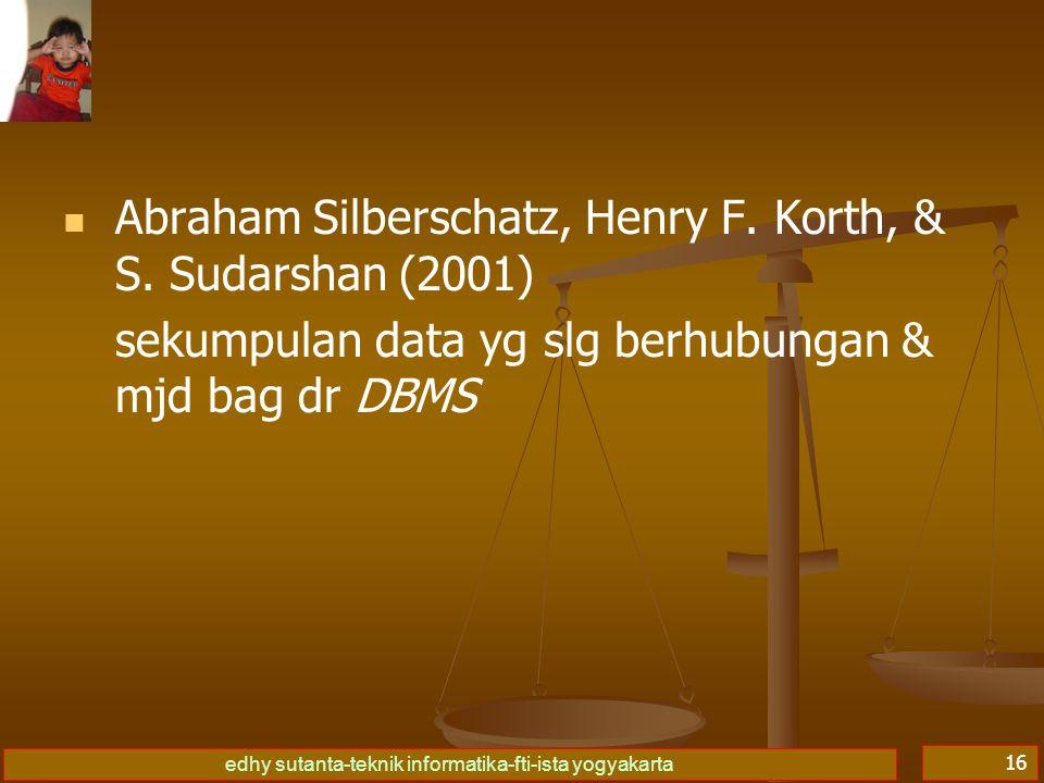 edhy sutanta-teknik informatika-fti-ista yogyakarta 16   Abraham Silberschatz, Henry F. Korth, & S. Sudarshan (2001) sekumpulan data yg slg berhubun