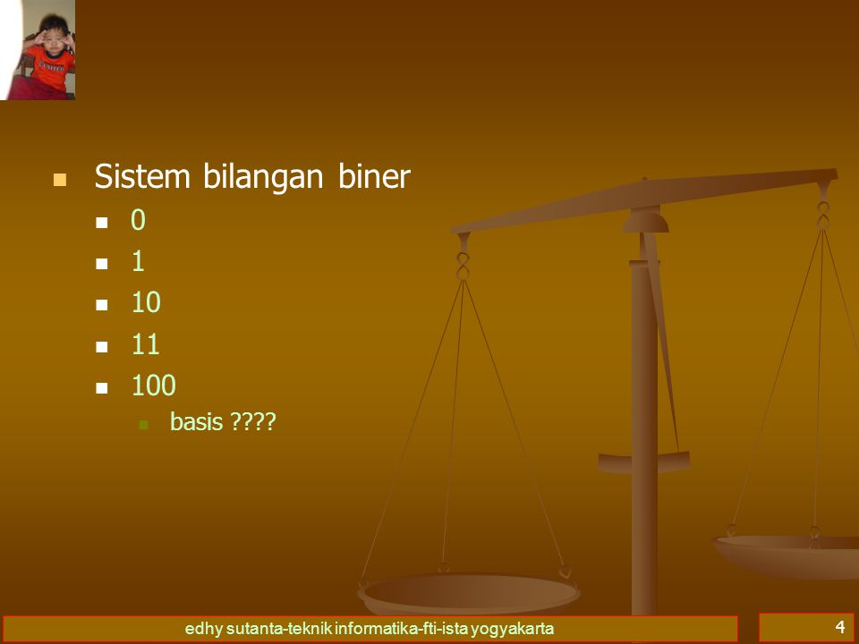 edhy sutanta-teknik informatika-fti-ista yogyakarta 4   Sistem bilangan biner 00 11   10   11   100   basis ????