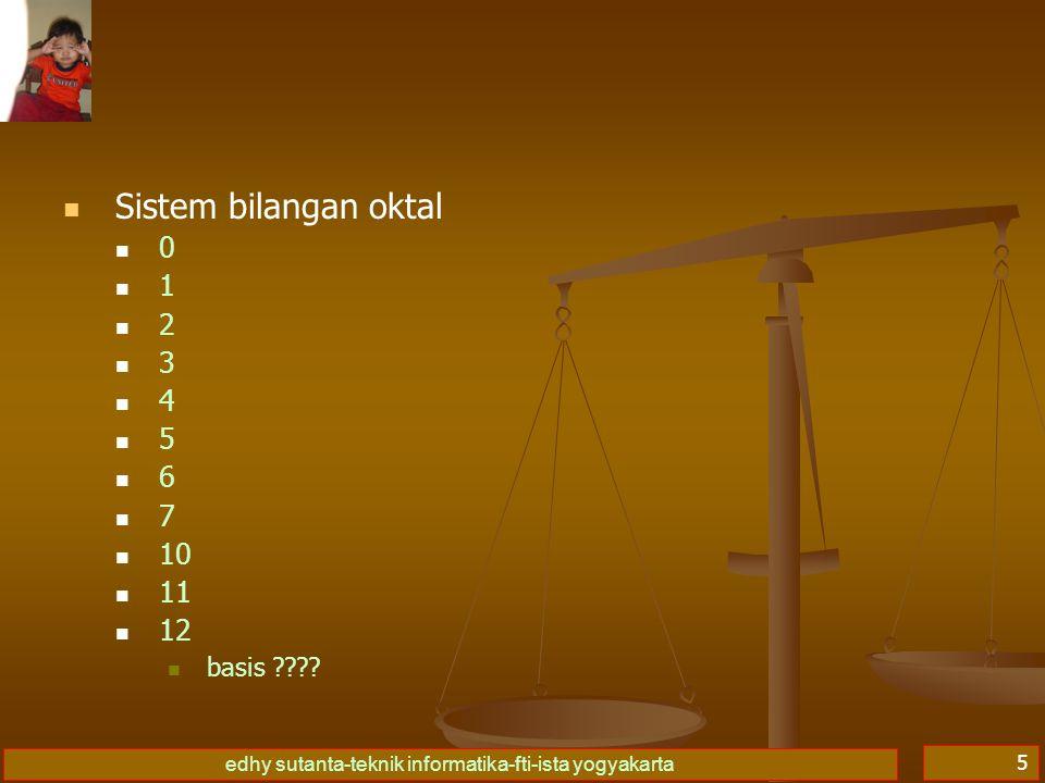 edhy sutanta-teknik informatika-fti-ista yogyakarta 5   Sistem bilangan oktal 00 11 22 33 44 55 66 77   10   11