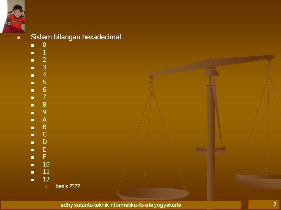 edhy sutanta-teknik informatika-fti-ista yogyakarta 7   Sistem bilangan hexadecimal 00 11 22 33 44 55 66 77 88 