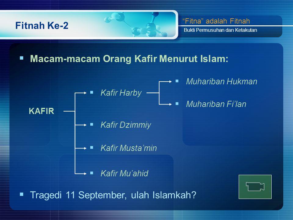 Fitnah Ke-2  Macam-macam Orang Kafir Menurut Islam: Fitna adalah Fitnah Bukti Permusuhan dan Ketakutan KAFIR  Kafir Harby  Kafir Musta'min  Kafir Mu'ahid  Muhariban Hukman  Muhariban Fi'lan  Tragedi 11 September, ulah Islamkah.