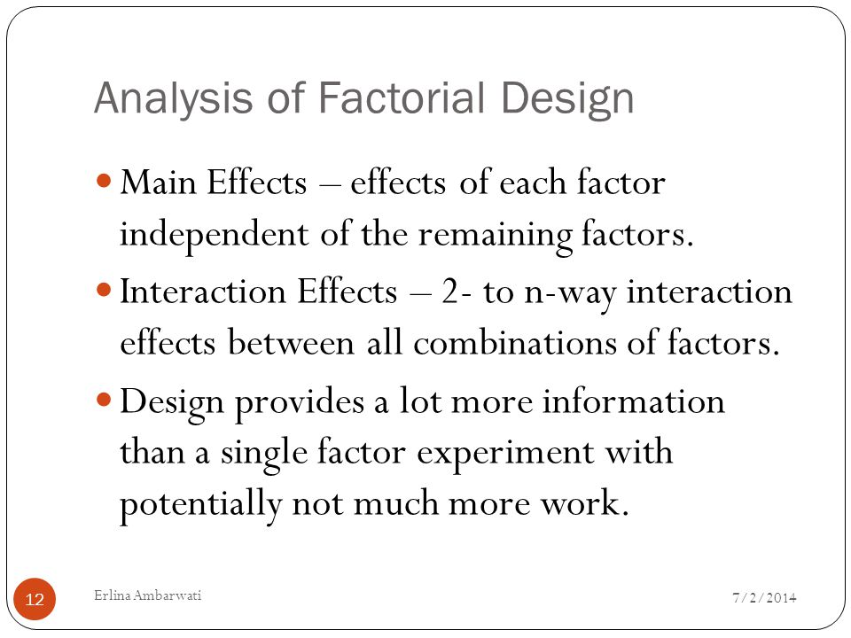 Analysis of Factorial Design  Main Effects – effects of each factor independent of the remaining factors.
