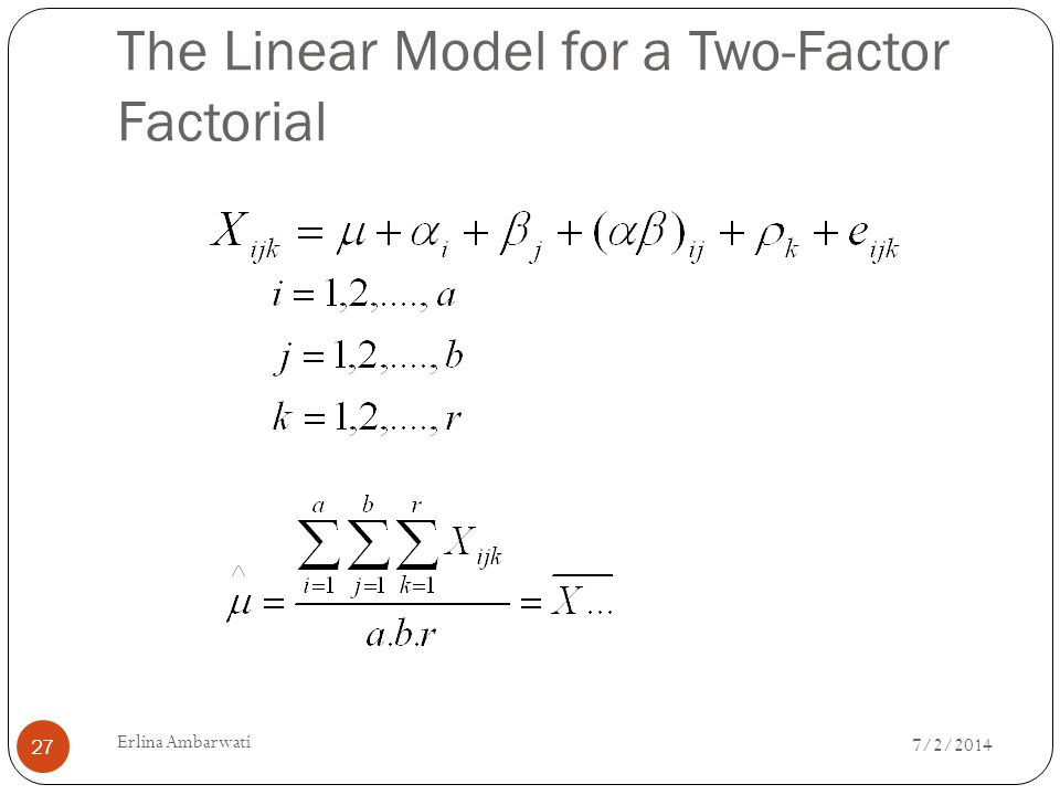 The Linear Model for a Two-Factor Factorial 7/2/2014 27 Erlina Ambarwati