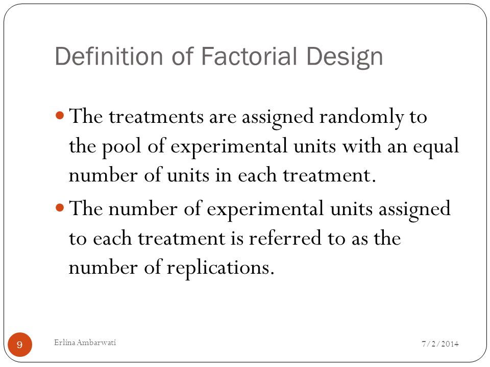 Problem of Factorial Experiments  The uniformity of experimental material in large number of treatment  Factors A, B, C and D having levels a, b, c and d, there are t = abcd different treatments.