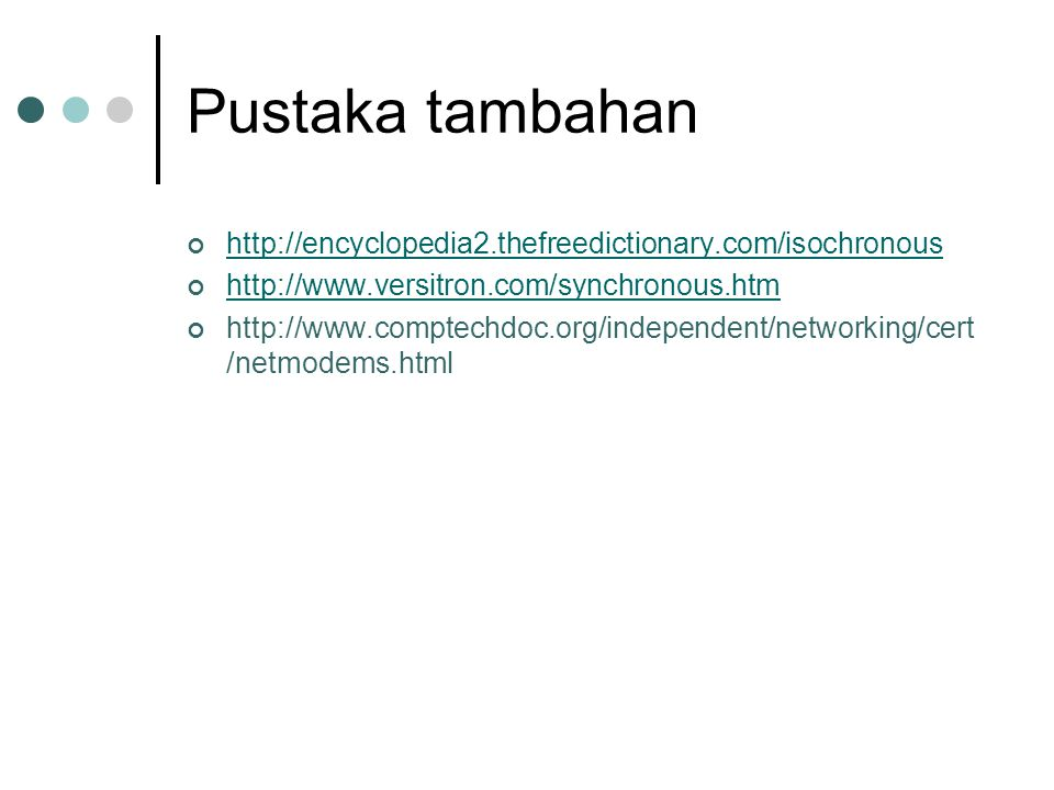 Pustaka tambahan http://encyclopedia2.thefreedictionary.com/isochronous http://www.versitron.com/synchronous.htm http://www.comptechdoc.org/independent/networking/cert /netmodems.html