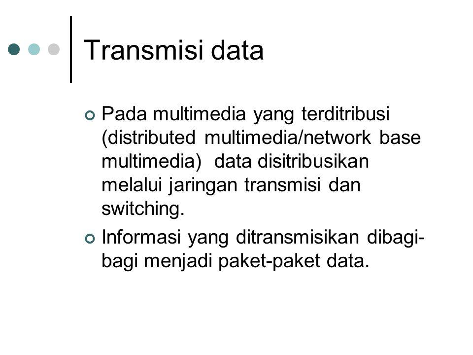 Transmisi data Pada multimedia yang terditribusi (distributed multimedia/network base multimedia) data disitribusikan melalui jaringan transmisi dan s