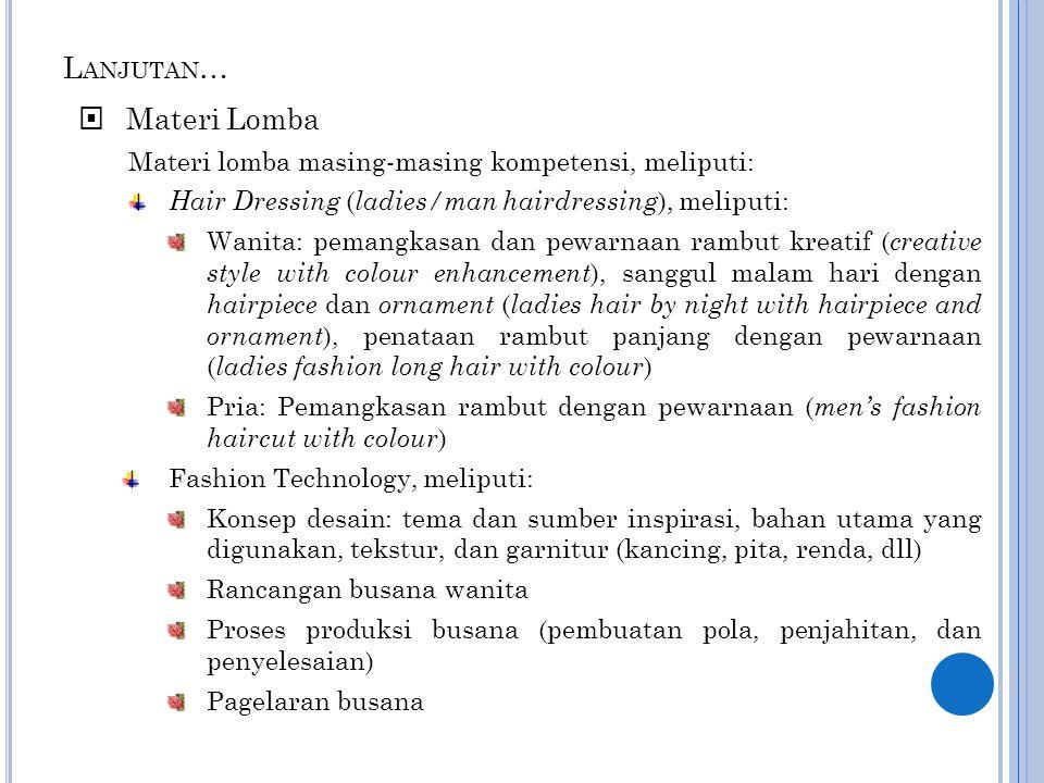 L ANJUTAN …  Materi Lomba Materi lomba masing-masing kompetensi, meliputi: Hair Dressing ( ladies/man hairdressing ), meliputi: Wanita: pemangkasan d