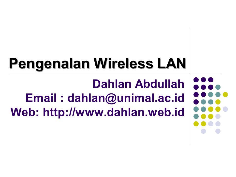 Dahlan Abdullah Email : dahlan@unimal.ac.id Web: http://www.dahlan.web.id Pengenalan Wireless LAN