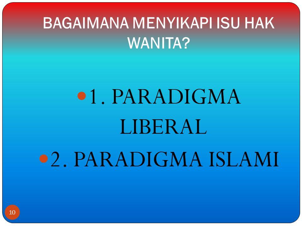 BAGAIMANA MENYIKAPI ISU HAK WANITA?  1. PARADIGMA LIBERAL  2. PARADIGMA ISLAMI 10