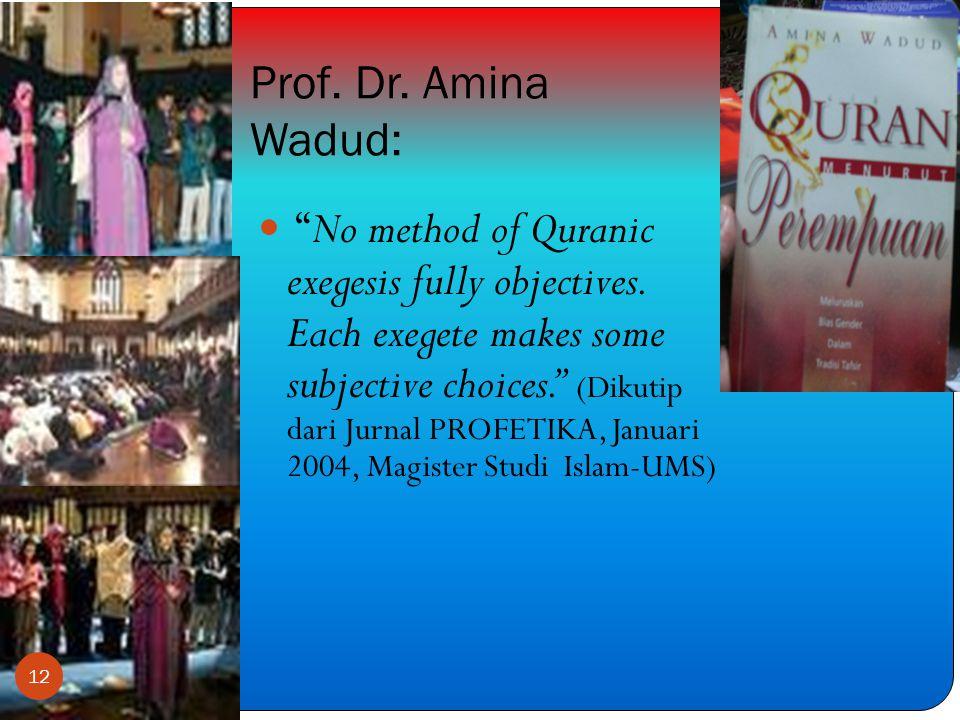 Prof.Dr. Amina Wadud:  No method of Quranic exegesis fully objectives.