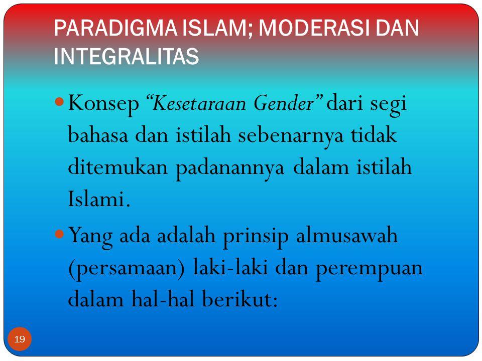 PARADIGMA ISLAM; MODERASI DAN INTEGRALITAS  Konsep Kesetaraan Gender dari segi bahasa dan istilah sebenarnya tidak ditemukan padanannya dalam istilah Islami.