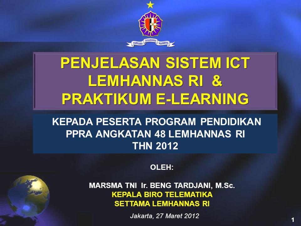 PENJELASAN SISTEM ICT LEMHANNAS RI & PRAKTIKUM E-LEARNING OLEH: MARSMA TNI Ir.