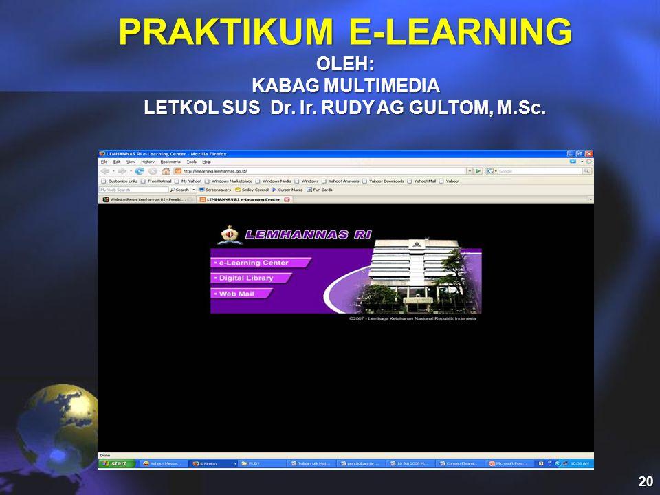 PRAKTIKUM E-LEARNING OLEH: KABAG MULTIMEDIA LETKOL SUS Dr. Ir. RUDY AG GULTOM, M.Sc. 20
