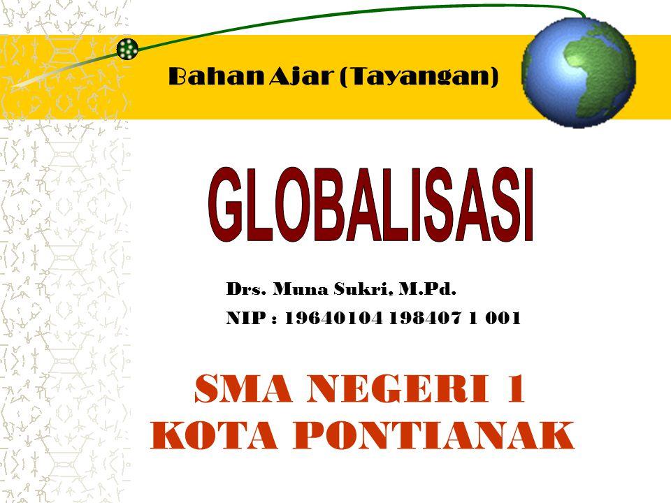 Bahan Ajar (Tayangan) Drs. Muna Sukri, M.Pd. NIP : 19640104 198407 1 001 SMA NEGERI 1 KOTA PONTIANAK